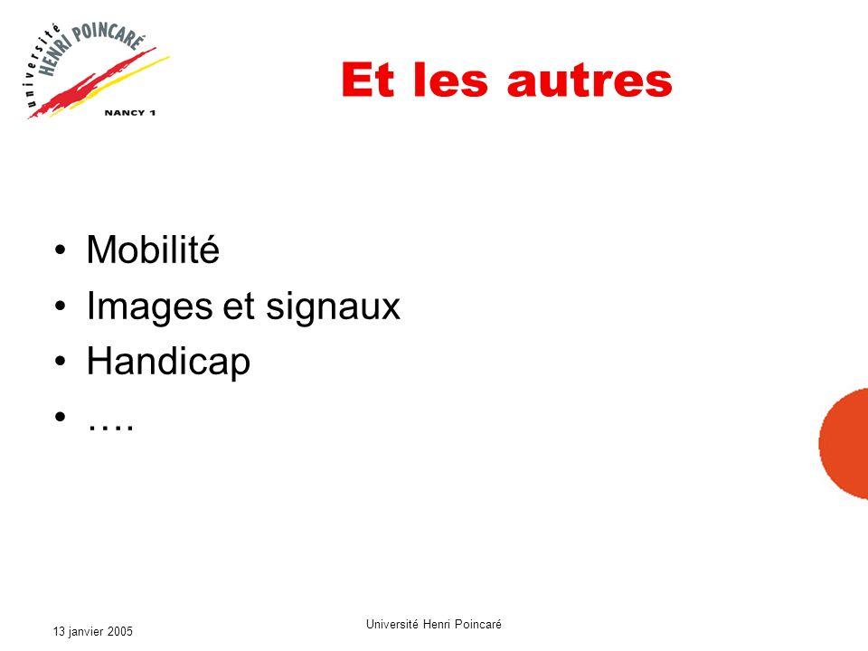 13 janvier 2005 Université Henri Poincaré Et les autres Mobilité Images et signaux Handicap ….