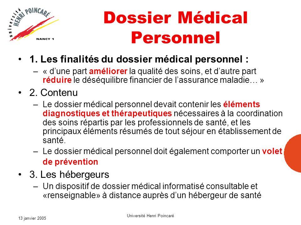 13 janvier 2005 Université Henri Poincaré Dossier Médical Personnel 1. Les finalités du dossier médical personnel : –« dune part améliorer la qualité