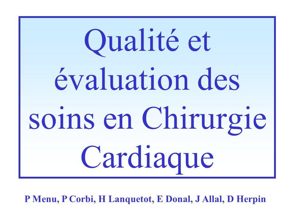 Qualité et évaluation des soins en Chirurgie Cardiaque P Menu, P Corbi, H Lanquetot, E Donal, J Allal, D Herpin