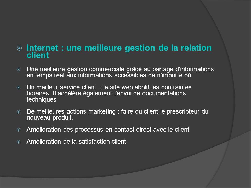 Internet : une meilleure gestion de la relation client Une meilleure gestion commerciale grâce au partage d informations en temps réel aux informations accessibles de n importe où.