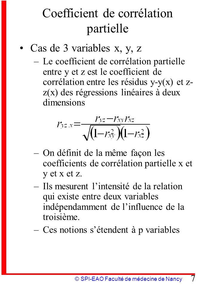 © SPI-EAO Faculté de médecine de Nancy 7 Coefficient de corrélation partielle Cas de 3 variables x, y, z –Le coefficient de corrélation partielle entr