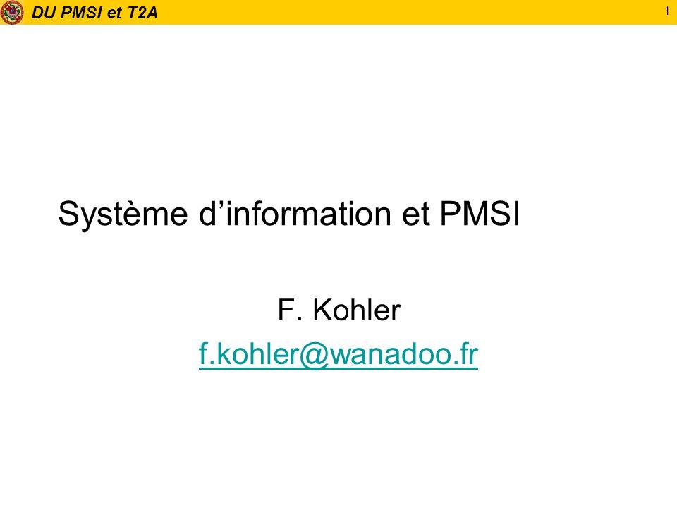 DU PMSI et T2A 1 Système dinformation et PMSI F. Kohler f.kohler@wanadoo.fr