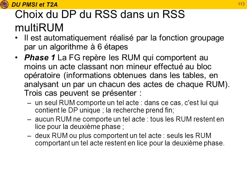 DU PMSI et T2A 113 Choix du DP du RSS dans un RSS multiRUM Il est automatiquement réalisé par la fonction groupage par un algorithme à 6 étapes Phase