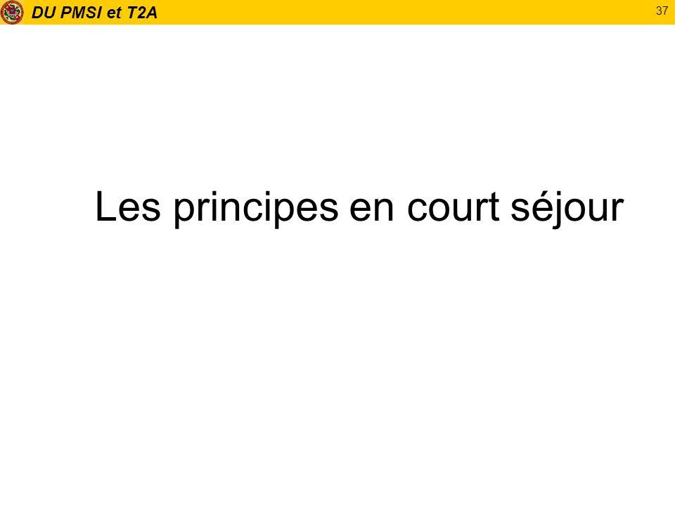 DU PMSI et T2A 37 Les principes en court séjour