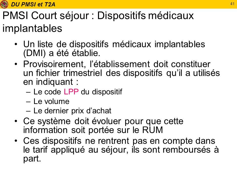 DU PMSI et T2A 41 PMSI Court séjour : Dispositifs médicaux implantables Un liste de dispositifs médicaux implantables (DMI) a été établie. Provisoirem