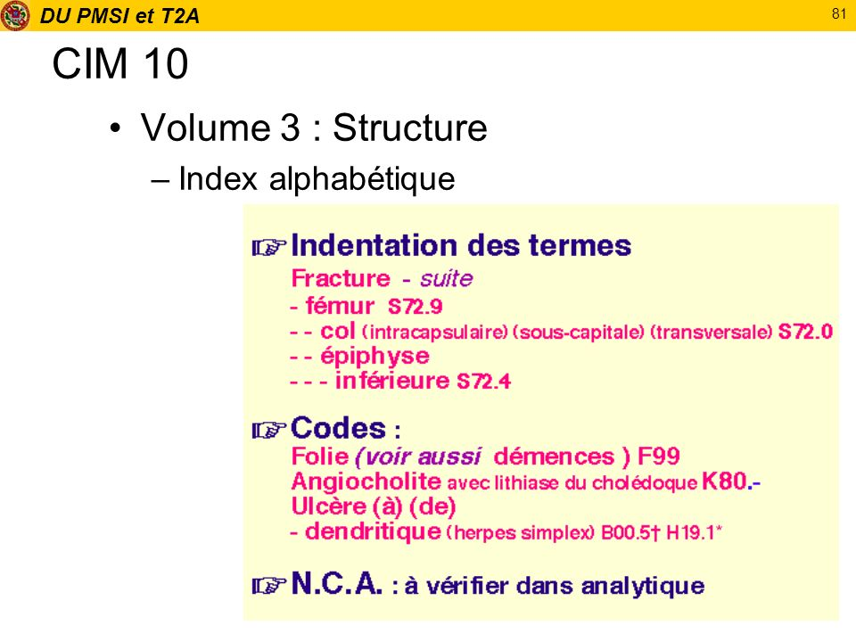 DU PMSI et T2A 81 CIM 10 Volume 3 : Structure –Index alphabétique