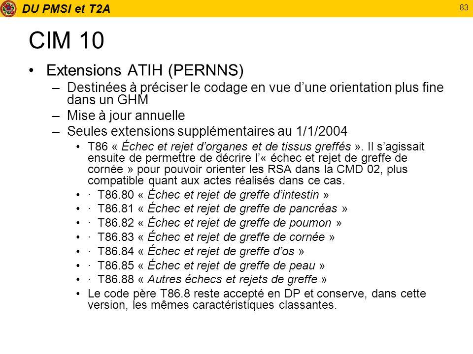 DU PMSI et T2A 83 CIM 10 Extensions ATIH (PERNNS) –Destinées à préciser le codage en vue dune orientation plus fine dans un GHM –Mise à jour annuelle