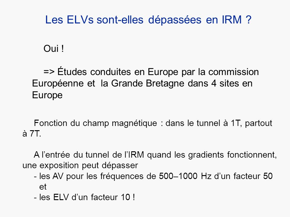 Les ELVs sont-elles dépassées en IRM ? Oui ! => Études conduites en Europe par la commission Européenne et la Grande Bretagne dans 4 sites en Europe F