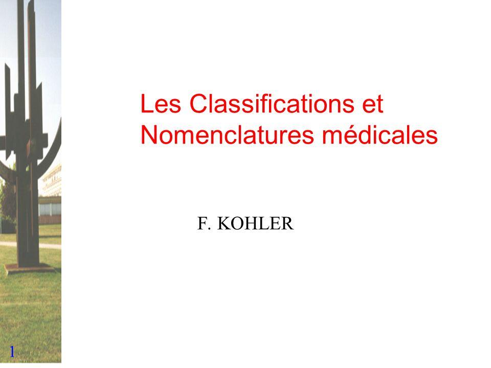 1 Les Classifications et Nomenclatures médicales F. KOHLER