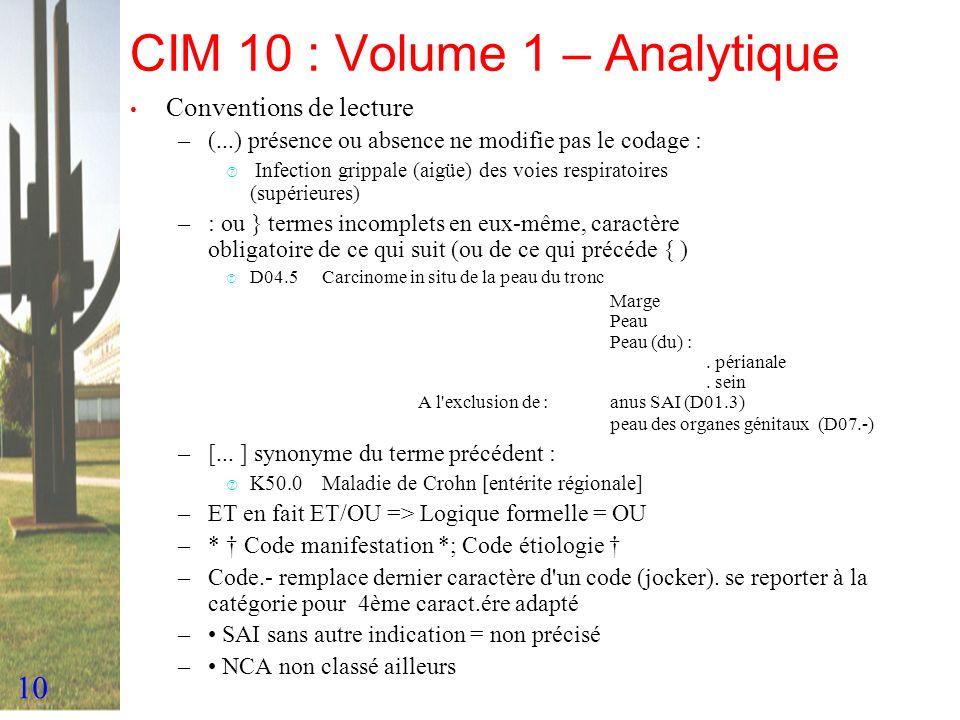 10 CIM 10 : Volume 1 – Analytique Conventions de lecture –(...) présence ou absence ne modifie pas le codage : ‡ Infection grippale (aigüe) des voies