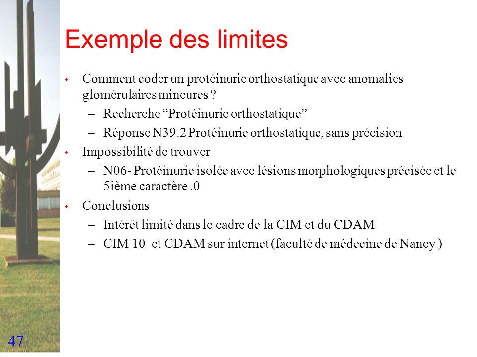 47 Exemple des limites Comment coder un protéinurie orthostatique avec anomalies glomérulaires mineures ? –Recherche Protéinurie orthostatique –Répons