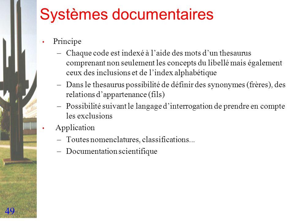 49 Systèmes documentaires Principe –Chaque code est indexé à laide des mots dun thesaurus comprenant non seulement les concepts du libellé mais égalem