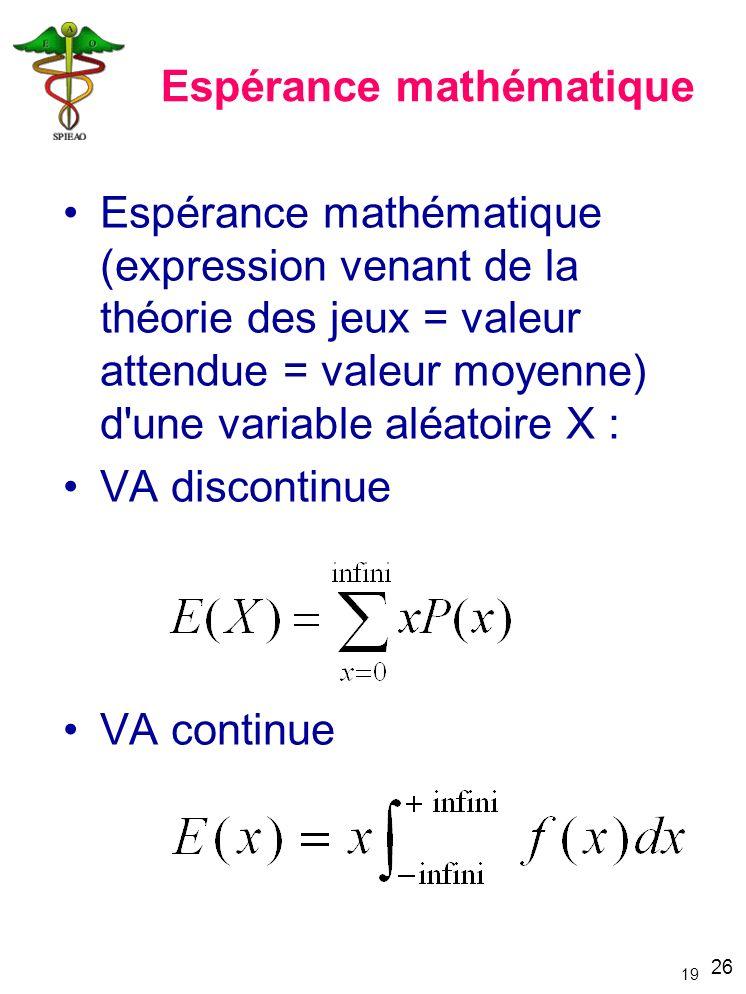 26 19 Espérance mathématique Espérance mathématique (expression venant de la théorie des jeux = valeur attendue = valeur moyenne) d'une variable aléat
