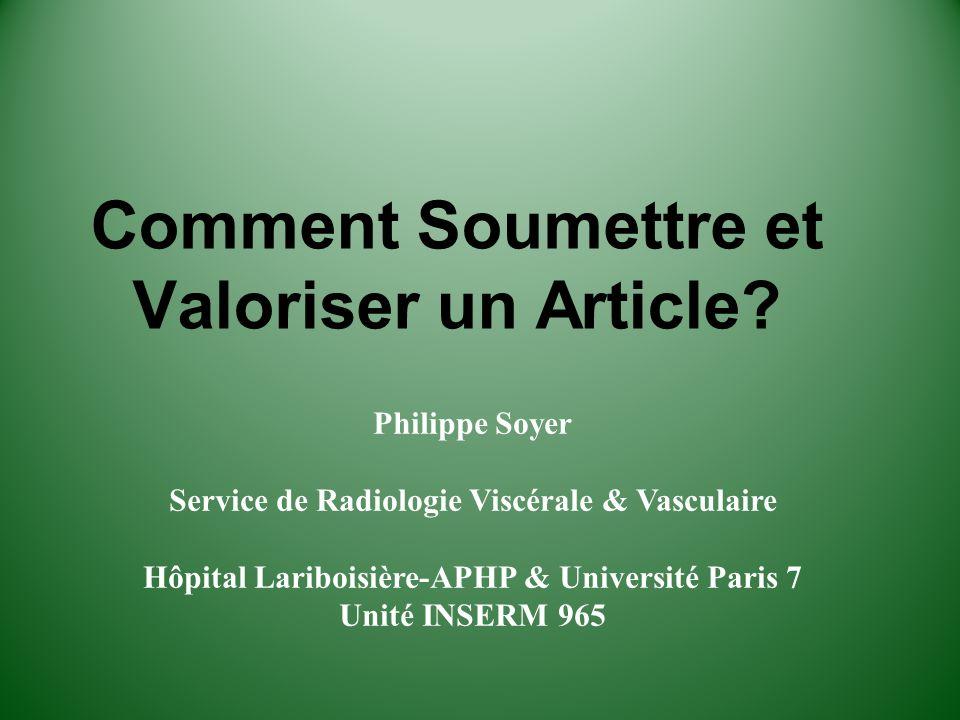 Comment Soumettre et Valoriser un Article? Philippe Soyer Service de Radiologie Viscérale & Vasculaire Hôpital Lariboisière-APHP & Université Paris 7