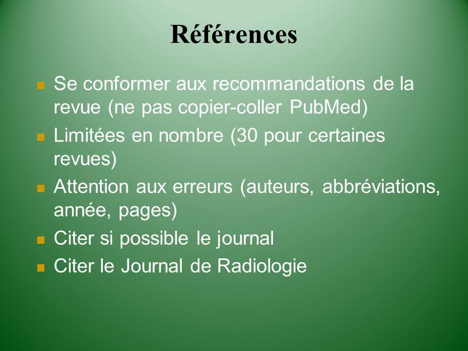Références Se conformer aux recommandations de la revue (ne pas copier-coller PubMed) Limitées en nombre (30 pour certaines revues) Attention aux erre