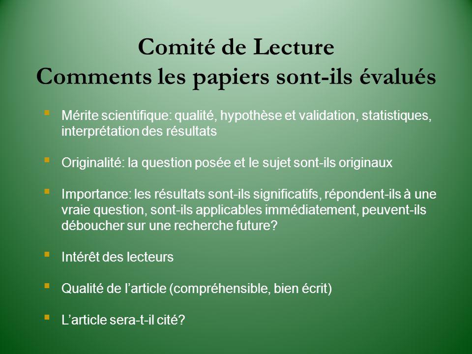 Comité de Lecture Comments les papiers sont-ils évalués Mérite scientifique: qualité, hypothèse et validation, statistiques, interprétation des résult