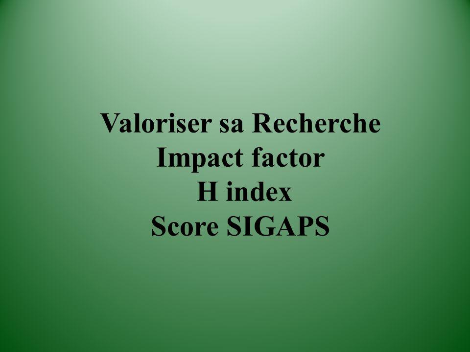 Valoriser sa Recherche Impact factor H index Score SIGAPS