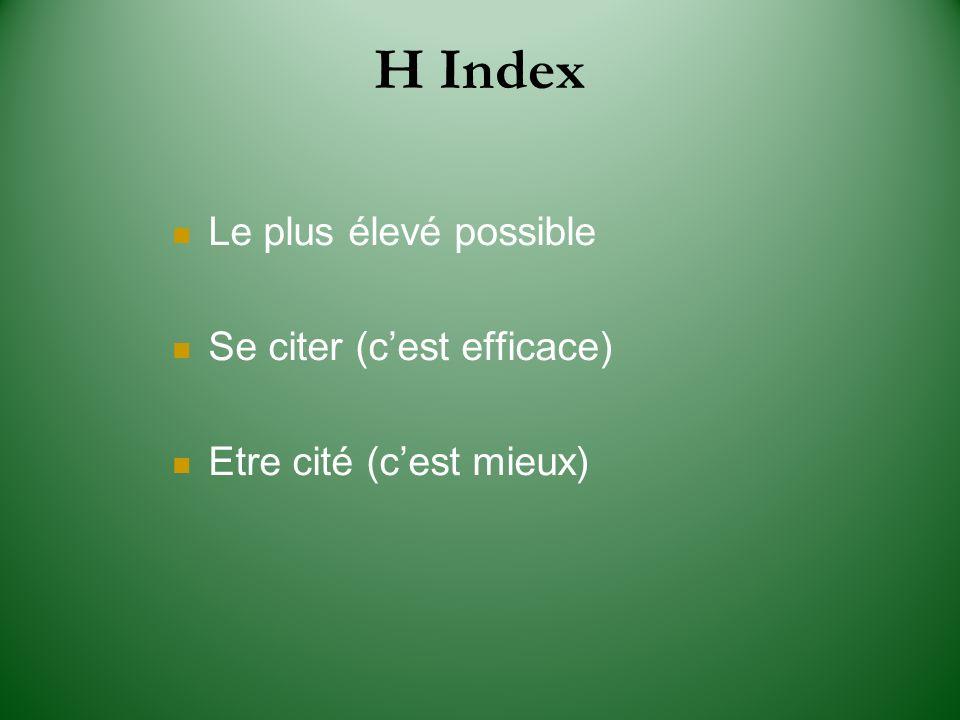 H Index Le plus élevé possible Se citer (cest efficace) Etre cité (cest mieux)