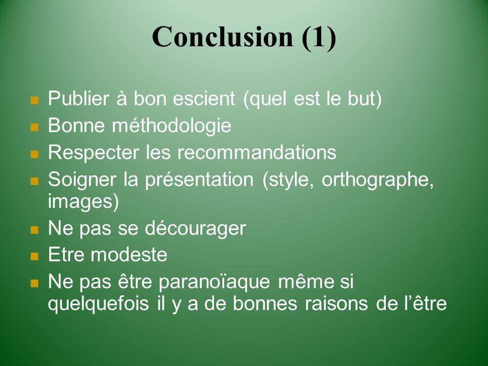 Conclusion (1) Publier à bon escient (quel est le but) Bonne méthodologie Respecter les recommandations Soigner la présentation (style, orthographe, i