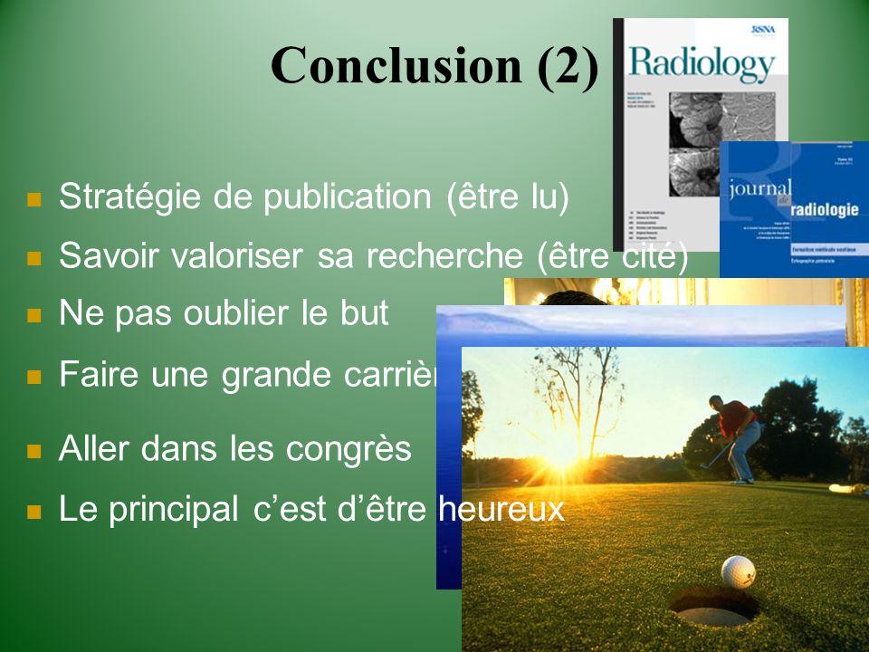 Conclusion (2) Savoir valoriser sa recherche (être cité) Stratégie de publication (être lu) Ne pas oublier le but Faire une grande carrière Aller dans