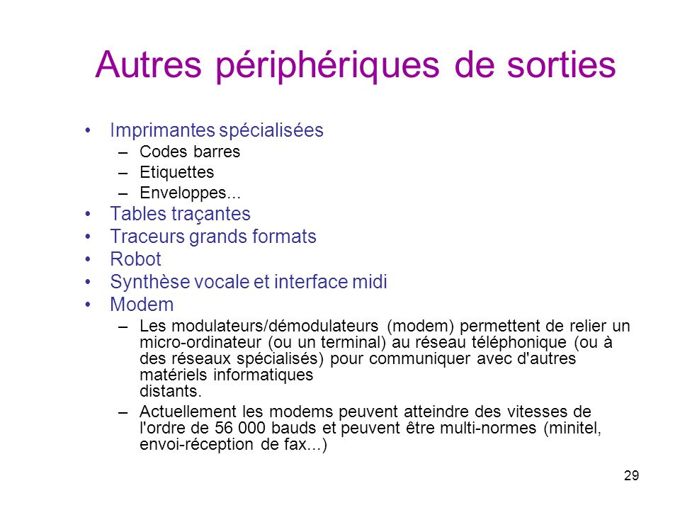 29 Autres périphériques de sorties Imprimantes spécialisées –Codes barres –Etiquettes –Enveloppes... Tables traçantes Traceurs grands formats Robot Sy