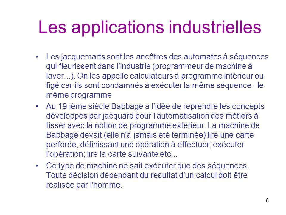 6 Les applications industrielles Les jacquemarts sont les ancêtres des automates à séquences qui fleurissent dans l'industrie (programmeur de machine
