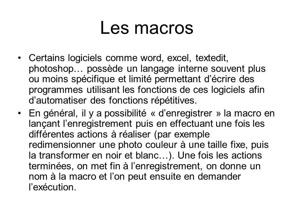 Les macros Certains logiciels comme word, excel, textedit, photoshop… possède un langage interne souvent plus ou moins spécifique et limité permettant