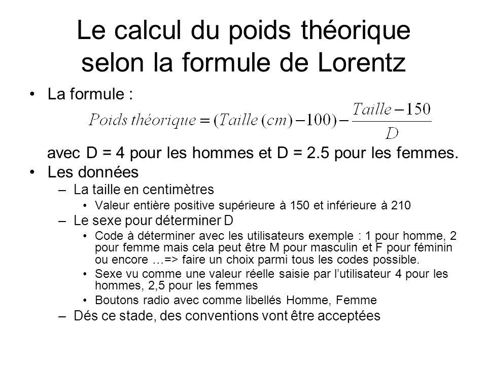 Le calcul du poids théorique selon la formule de Lorentz La formule : avec D = 4 pour les hommes et D = 2.5 pour les femmes. Les données –La taille en