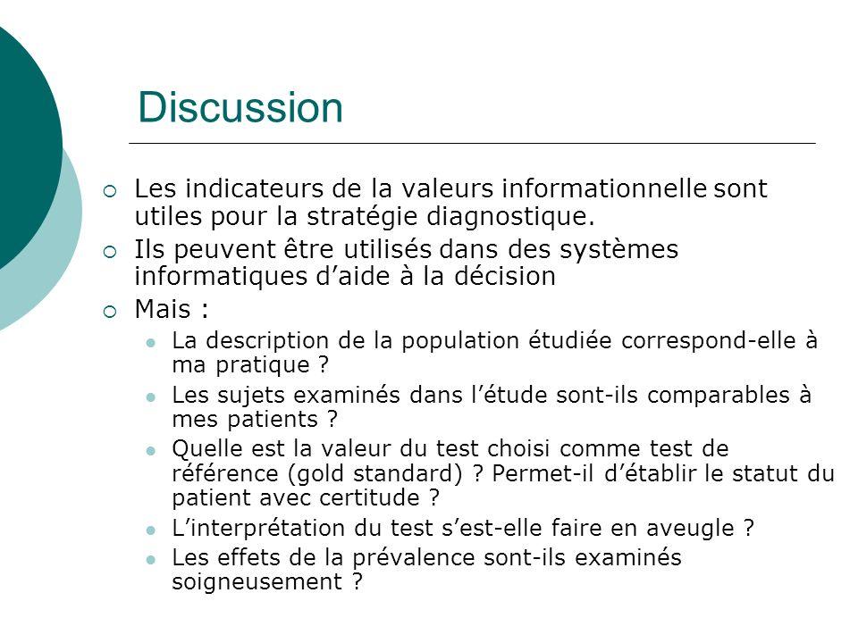 Discussion Les indicateurs de la valeurs informationnelle sont utiles pour la stratégie diagnostique. Ils peuvent être utilisés dans des systèmes info