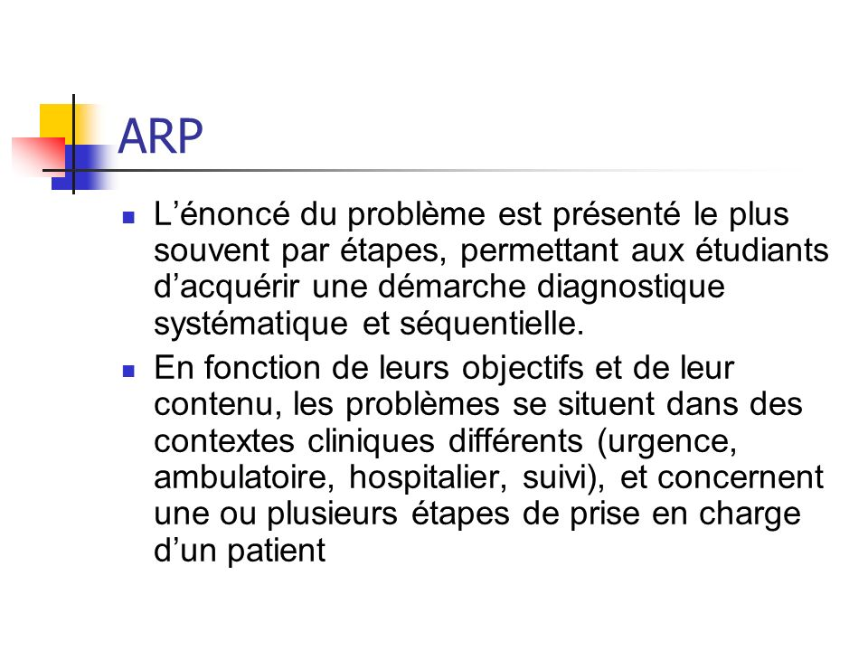 ARP Étapes de la prise en charge dun patient Anamnèse Examen physique Tests diagnostiques Diagnostics différentiels Plan de traitement Prévention / Éducation du malade Suivi