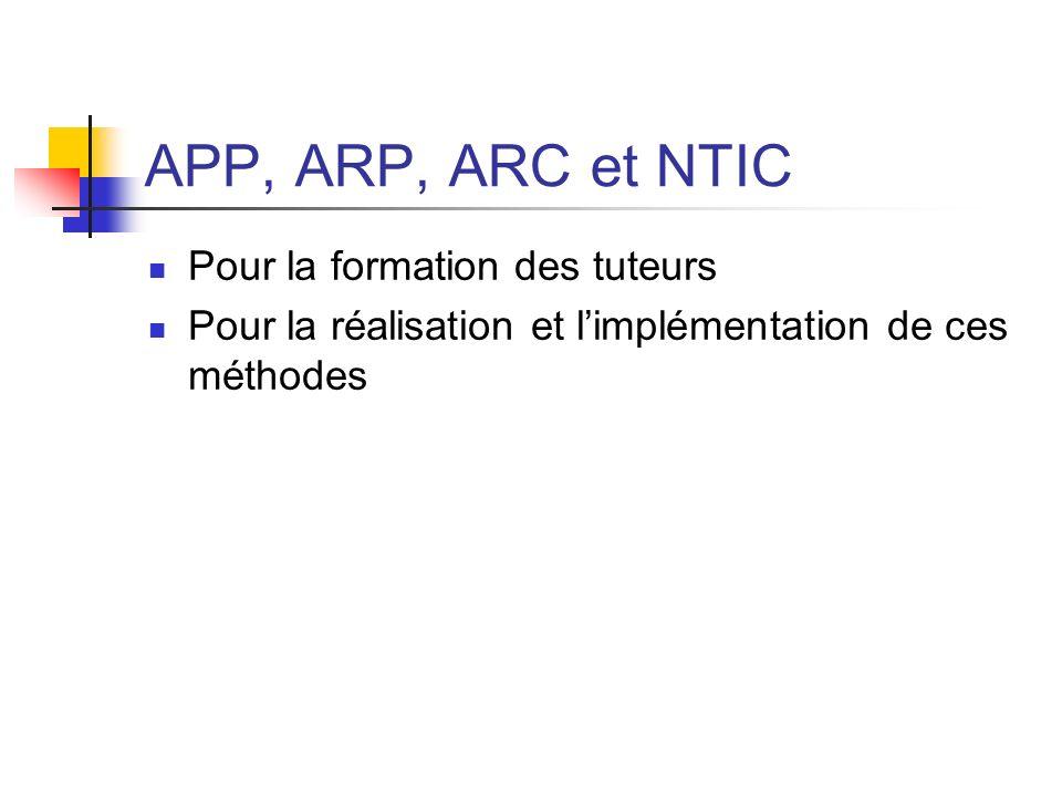 APP, ARP, ARC et NTIC Pour la formation des tuteurs Pour la réalisation et limplémentation de ces méthodes