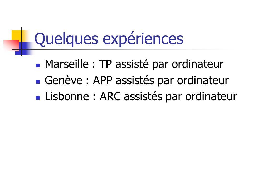 Quelques expériences Marseille : TP assisté par ordinateur Genève : APP assistés par ordinateur Lisbonne : ARC assistés par ordinateur