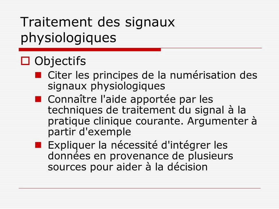 Traitement des signaux physiologiques Objectifs Citer les principes de la numérisation des signaux physiologiques Connaître l'aide apportée par les te
