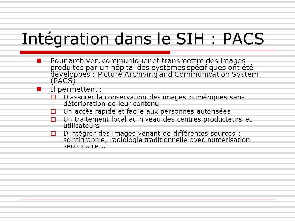 Intégration dans le SIH : PACS Pour archiver, communiquer et transmettre des images produites par un hôpital des systèmes spécifiques ont été développ