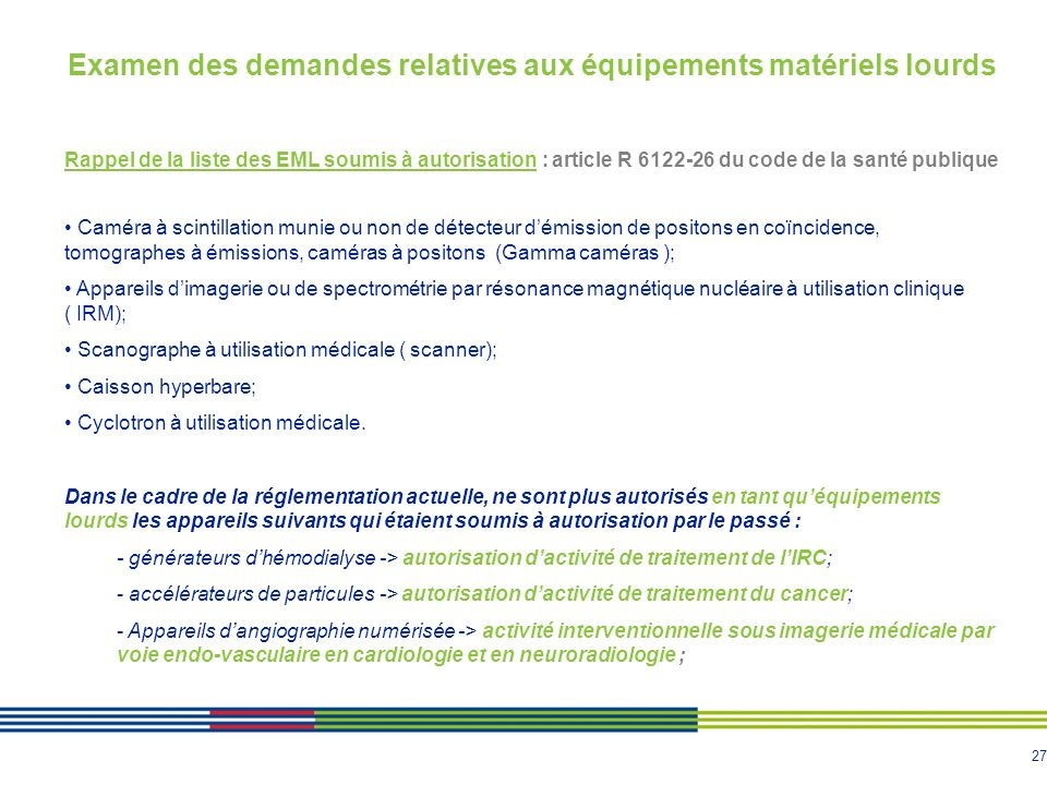 27 Examen des demandes relatives aux équipements matériels lourds Rappel de la liste des EML soumis à autorisation : article R 6122-26 du code de la s