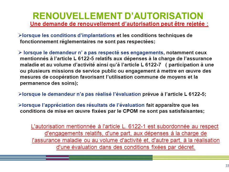 33 RENOUVELLEMENT DAUTORISATION Une demande de renouvellement dautorisation peut être rejetée : lorsque les conditions dimplantations et les condition