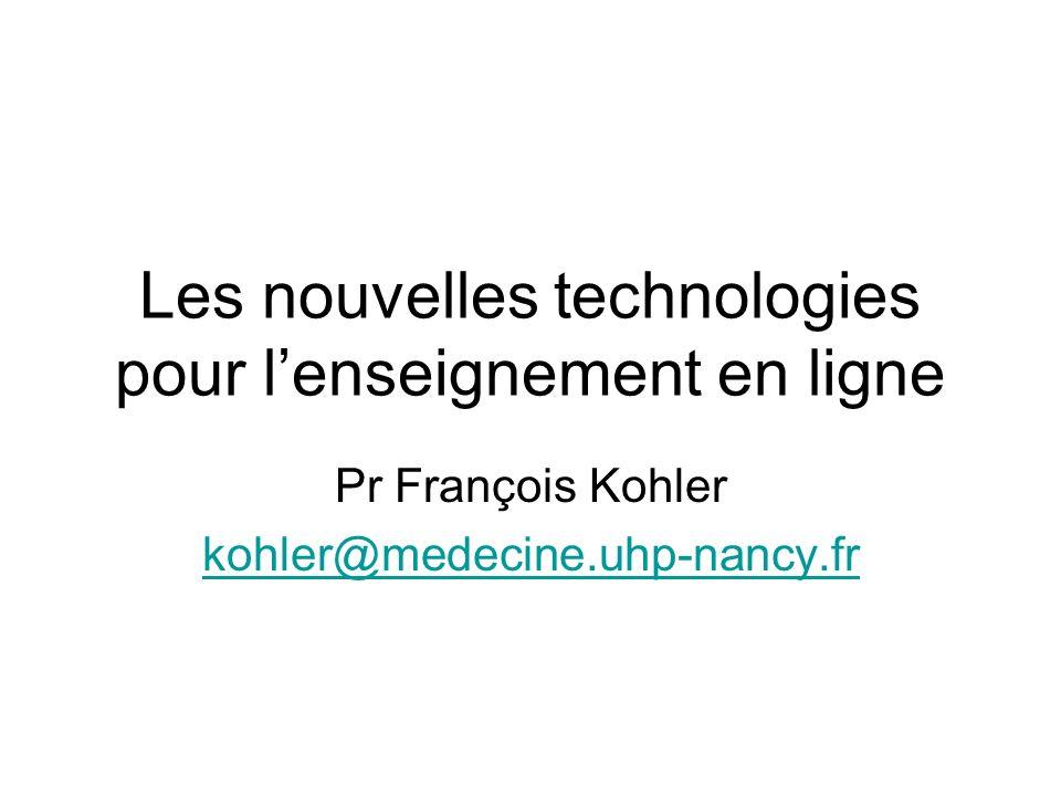 Les nouvelles technologies pour lenseignement en ligne Pr François Kohler kohler@medecine.uhp-nancy.fr