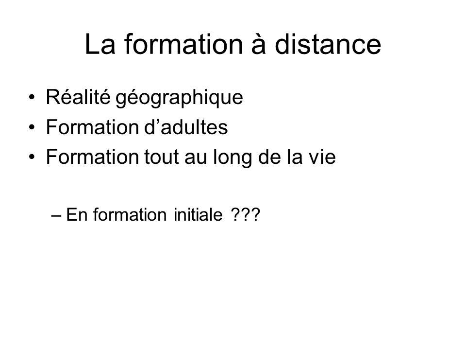 La formation à distance Réalité géographique Formation dadultes Formation tout au long de la vie –En formation initiale ???