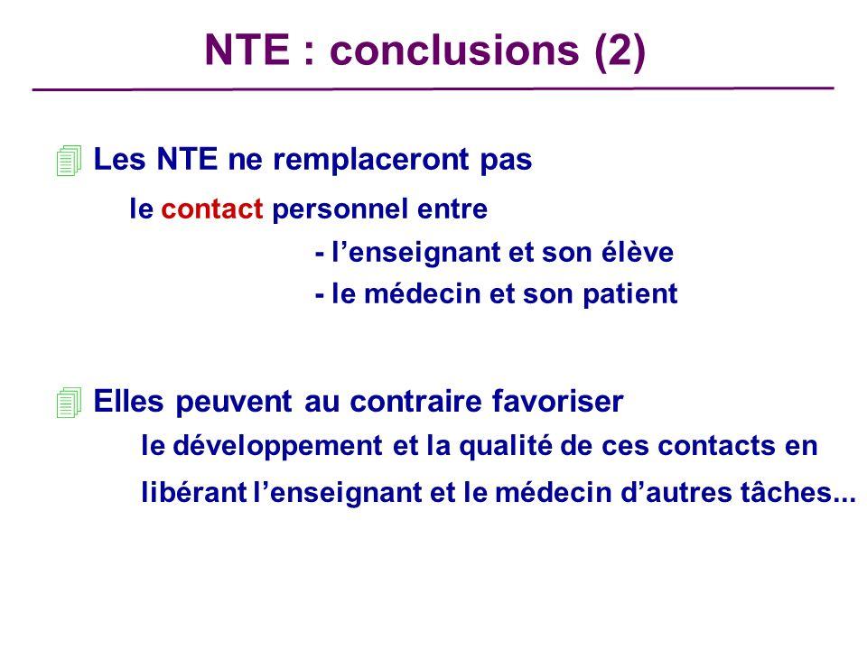 4 Les NTE ne remplaceront pas le contact personnel entre - lenseignant et son élève - le médecin et son patient 4 Elles peuvent au contraire favoriser