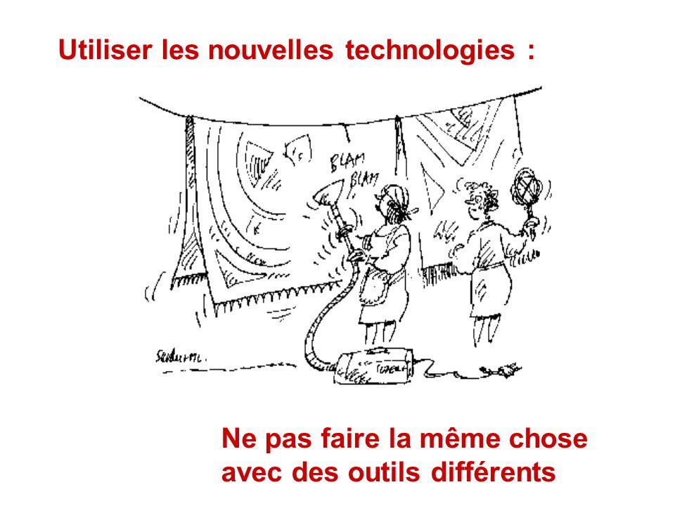 Utiliser les nouvelles technologies : Ne pas faire la même chose avec des outils différents