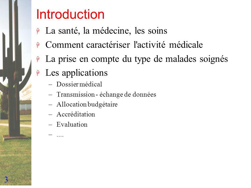 3 Introduction H La santé, la médecine, les soins H Comment caractériser l'activité médicale H La prise en compte du type de malades soignés H Les app