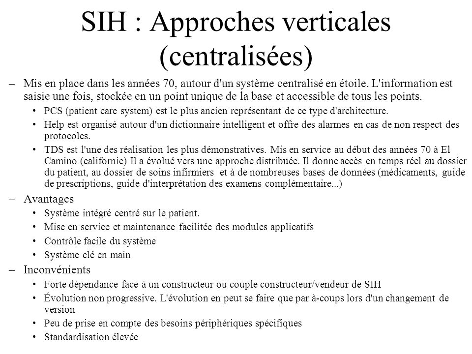 SIH : Approches verticales (centralisées) –Mis en place dans les années 70, autour d'un système centralisé en étoile. L'information est saisie une foi