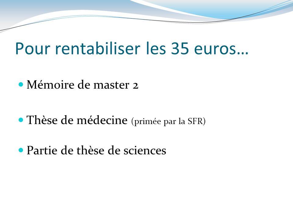 Pour rentabiliser les 35 euros… Mémoire de master 2 Thèse de médecine (primée par la SFR) Partie de thèse de sciences