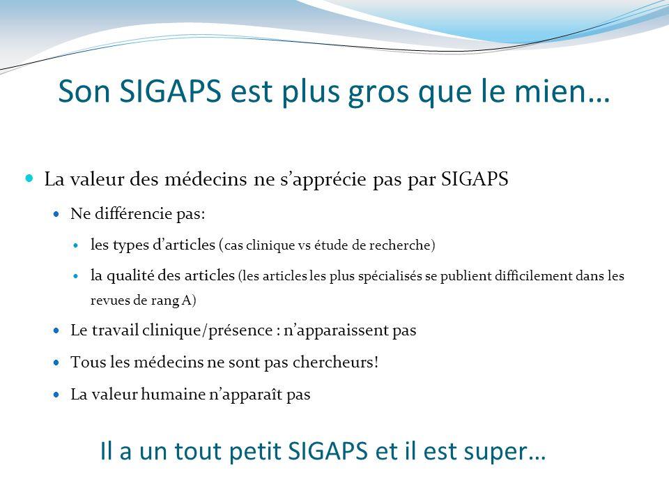 Son SIGAPS est plus gros que le mien… La valeur des médecins ne sapprécie pas par SIGAPS Ne différencie pas: les types darticles ( cas clinique vs étu