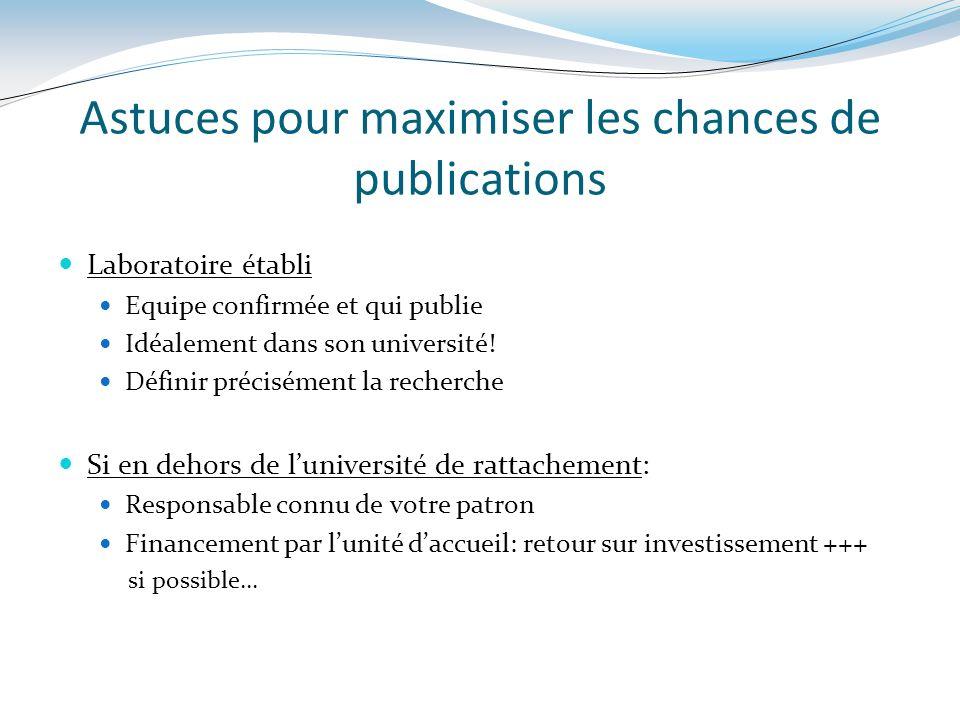 Astuces pour maximiser les chances de publications Laboratoire établi Equipe confirmée et qui publie Idéalement dans son université! Définir préciséme
