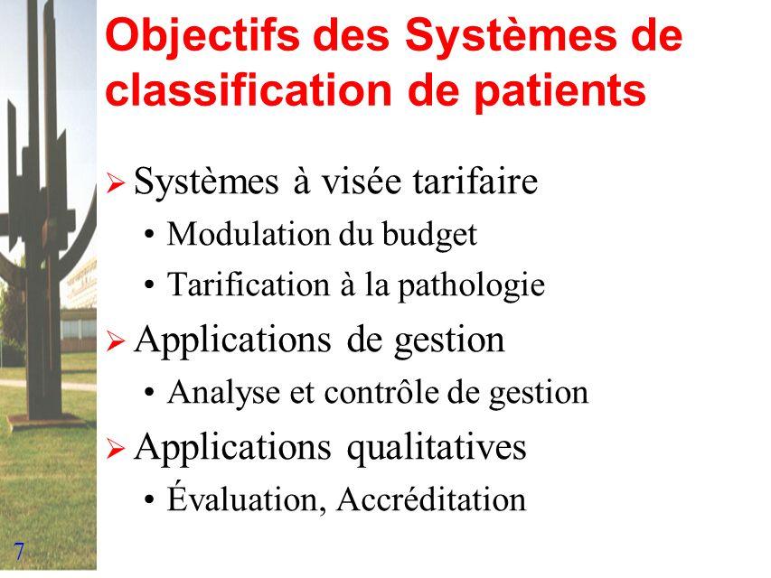 8 Systèmes à visée tarifaire But : Allocation équitable des ressources en tenant compte des besoins des patients en fonction des règles de lart Objectif de la classification : Classes homogènes en fonction des ressources utiles.