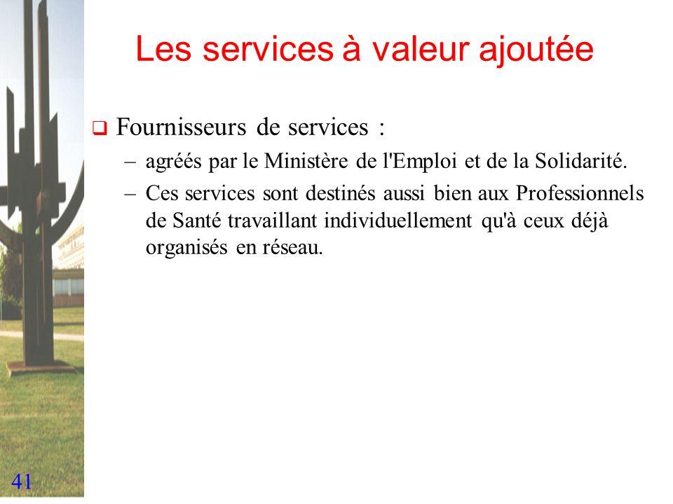 41 Les services à valeur ajoutée Fournisseurs de services : –agréés par le Ministère de l'Emploi et de la Solidarité. –Ces services sont destinés auss