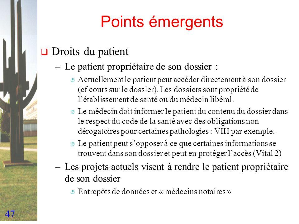 47 Points émergents Droits du patient –Le patient propriétaire de son dossier : ‡ Actuellement le patient peut accéder directement à son dossier (cf c