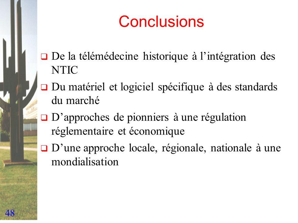 48 Conclusions De la télémédecine historique à lintégration des NTIC Du matériel et logiciel spécifique à des standards du marché Dapproches de pionni