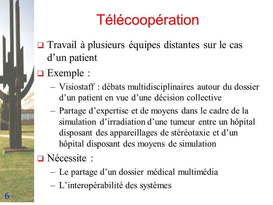 6 Télécoopération Travail à plusieurs équipes distantes sur le cas dun patient Exemple : –Visiostaff : débats multidisciplinaires autour du dossier du